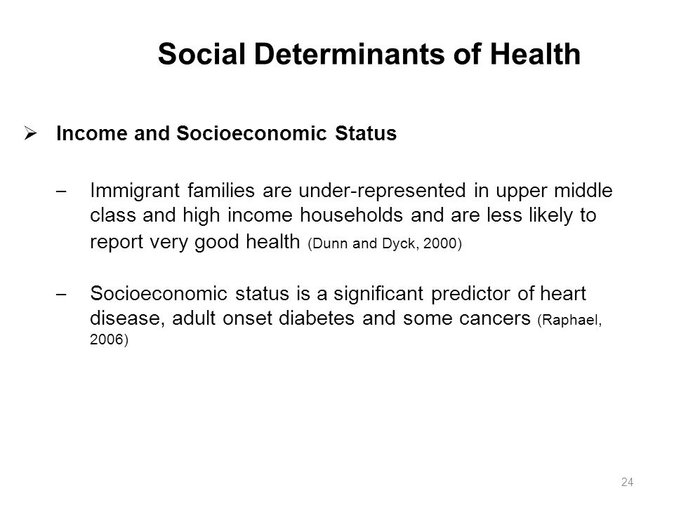 Social Determinants of Health  Income and Socioeconomic Status – Immigrant families are under-represented in upper middle class and high income house