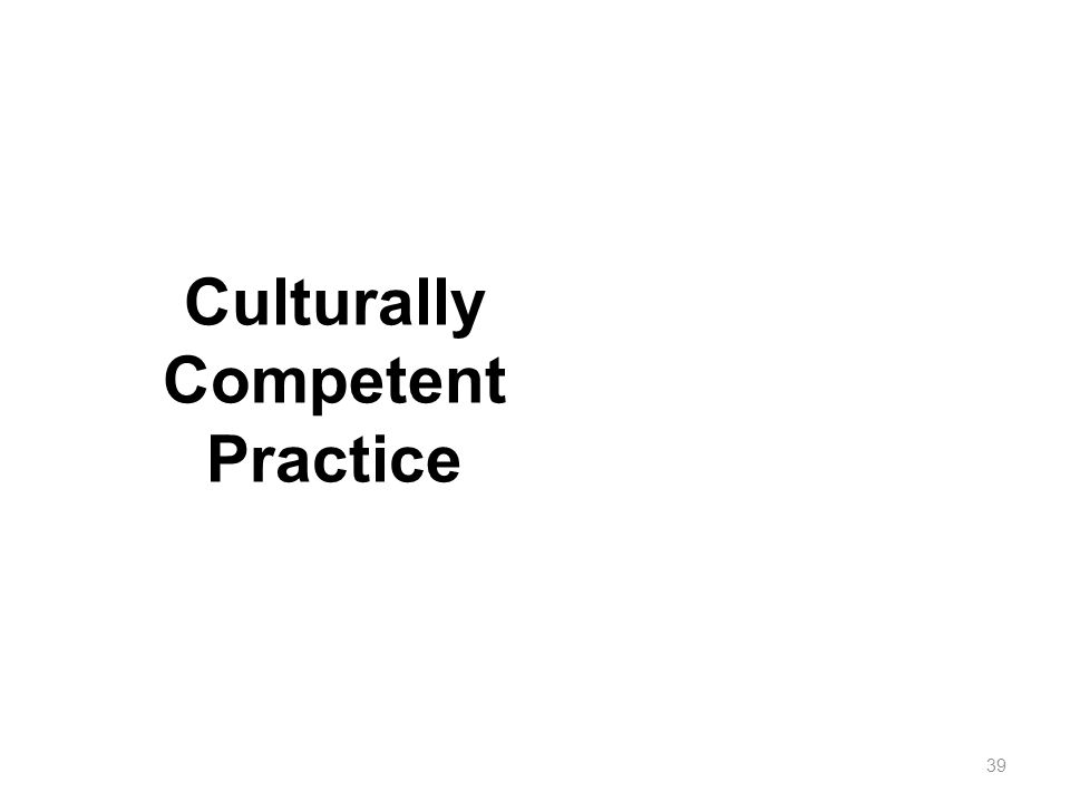 Culturally Competent Practice 39