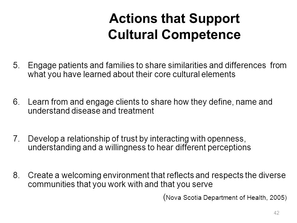 Actions that Support Cultural Competence 5.Engage patients and families to share similarities and differences from what you have learned about their c