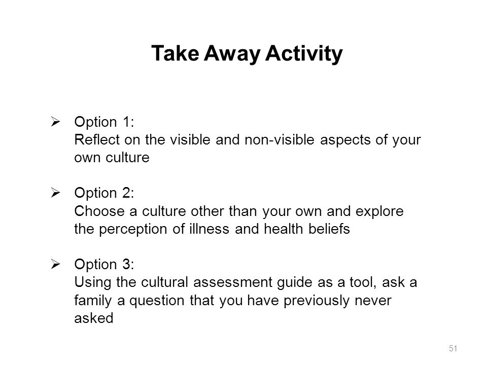  Option 1: Reflect on the visible and non-visible aspects of your own culture  Option 2: Choose a culture other than your own and explore the percep