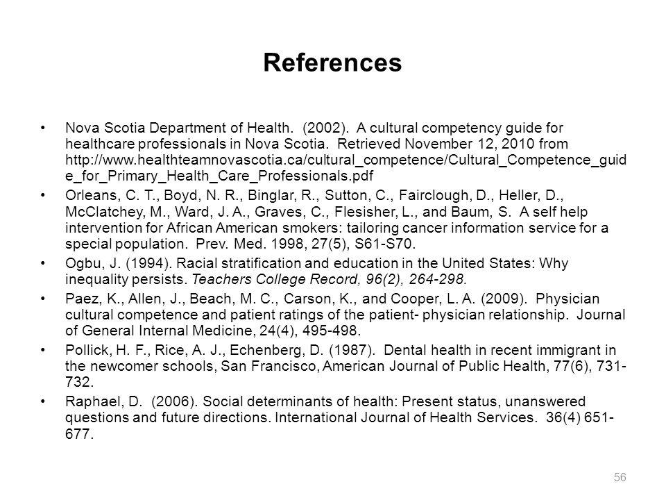 References Nova Scotia Department of Health. (2002). A cultural competency guide for healthcare professionals in Nova Scotia. Retrieved November 12, 2