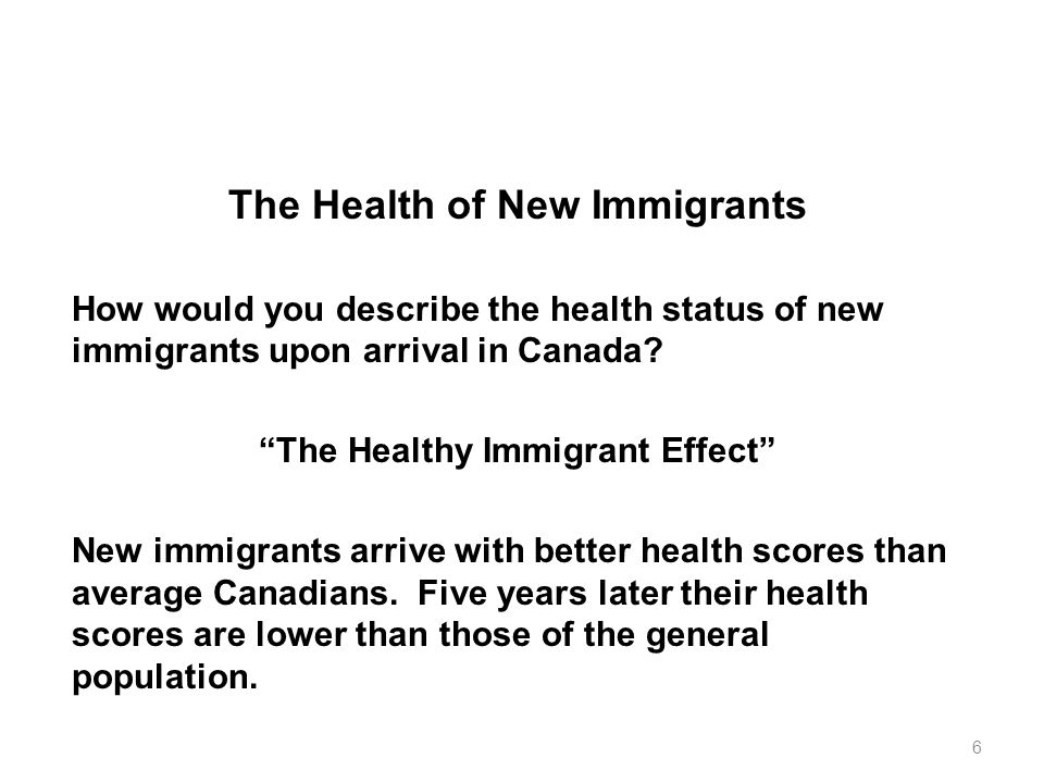 """The Health of New Immigrants How would you describe the health status of new immigrants upon arrival in Canada? """"The Healthy Immigrant Effect"""" New imm"""