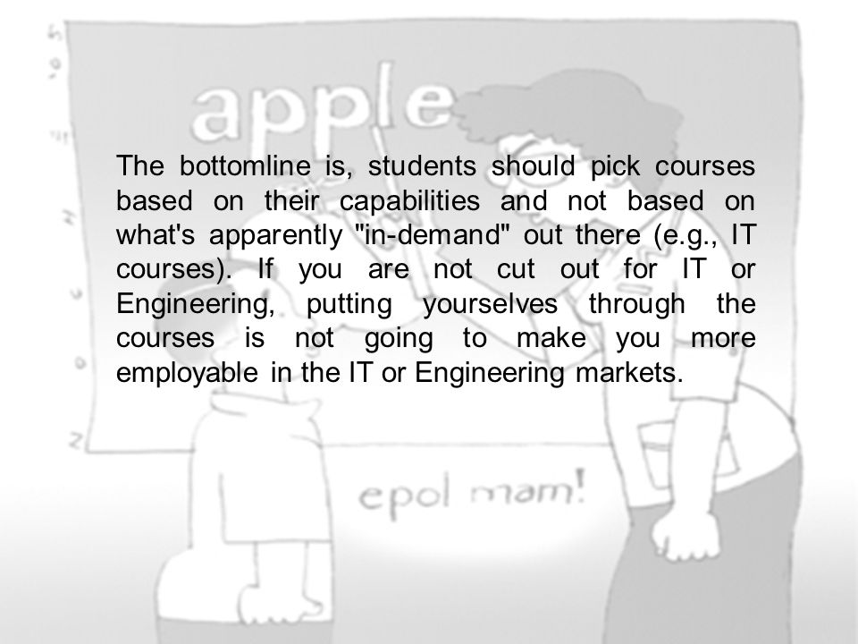The bottomline is, students should pick courses based on their capabilities and not based on what's apparently