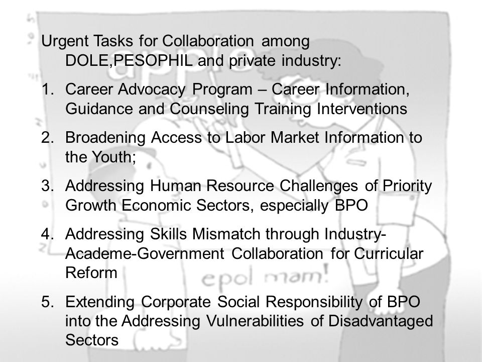 Urgent Tasks for Collaboration among DOLE,PESOPHIL and private industry: 1.Career Advocacy Program – Career Information, Guidance and Counseling Train