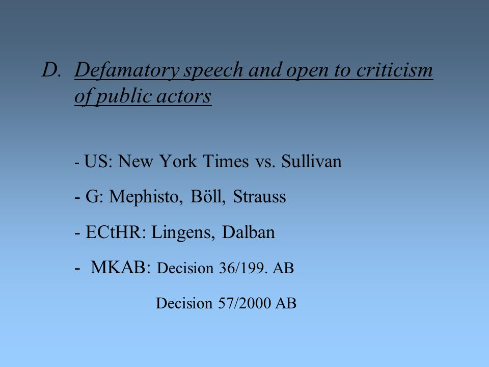D.Defamatory speech and open to criticism of public actors - US: New York Times vs.