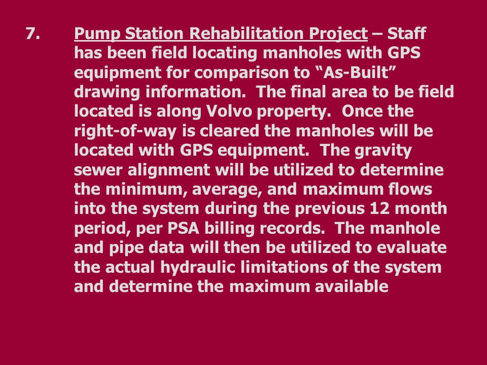 7.Pump Station Rehabilitation Project – Staff has been field locating manholes with GPS equipment for comparison to As-Built drawing information.