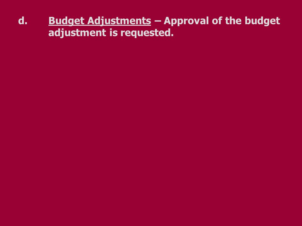 d.Budget Adjustments – Approval of the budget adjustment is requested.