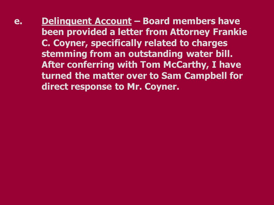e.Delinquent Account – Board members have been provided a letter from Attorney Frankie C. Coyner, specifically related to charges stemming from an out