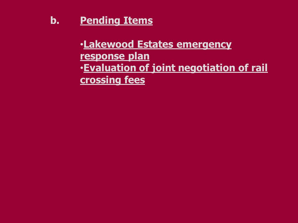 b.Pending Items Lakewood Estates emergency response plan Evaluation of joint negotiation of rail crossing fees
