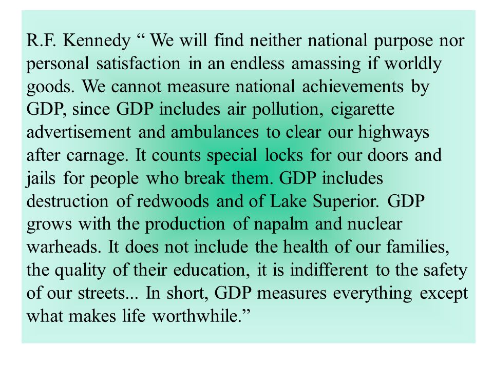 """R.F. Kennedy """" We will find neither national purpose nor personal satisfaction in an endless amassing if worldly goods. We cannot measure national ach"""