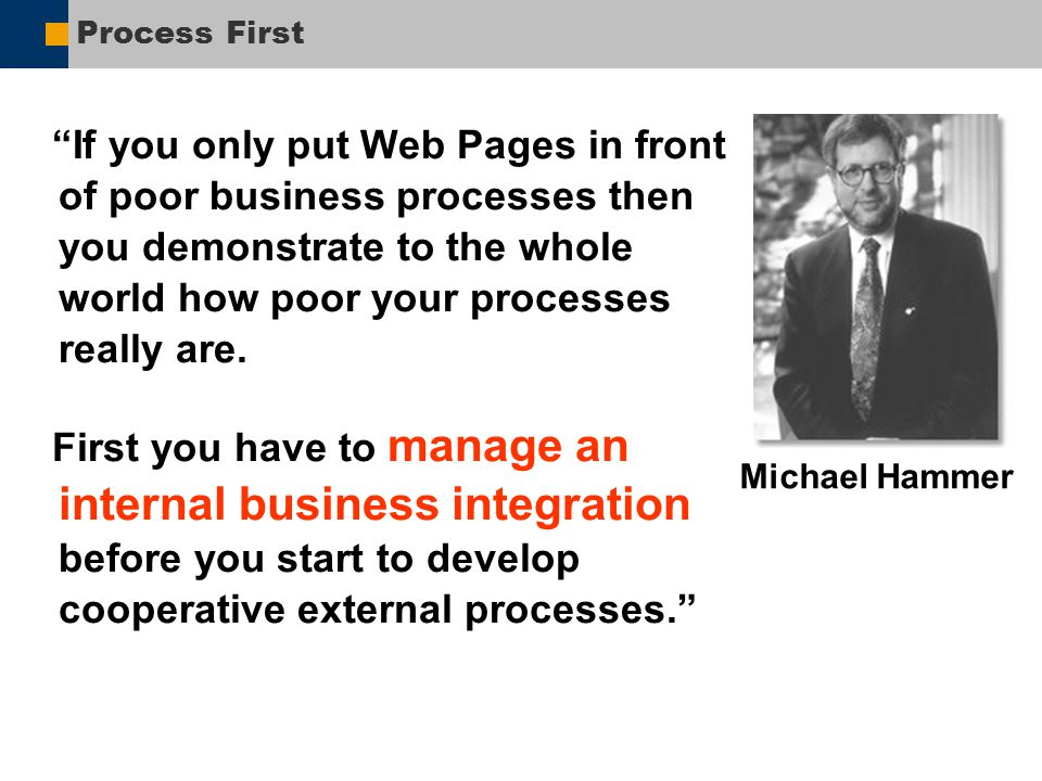 "Process First ""If you only put Web Pages in front of poor business processes then you demonstrate to the whole world how poor your processes really ar"