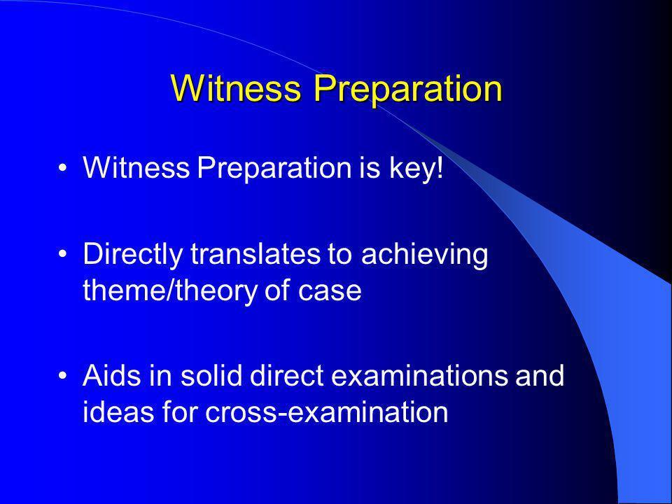 Witness Preparation Witness Preparation is key.