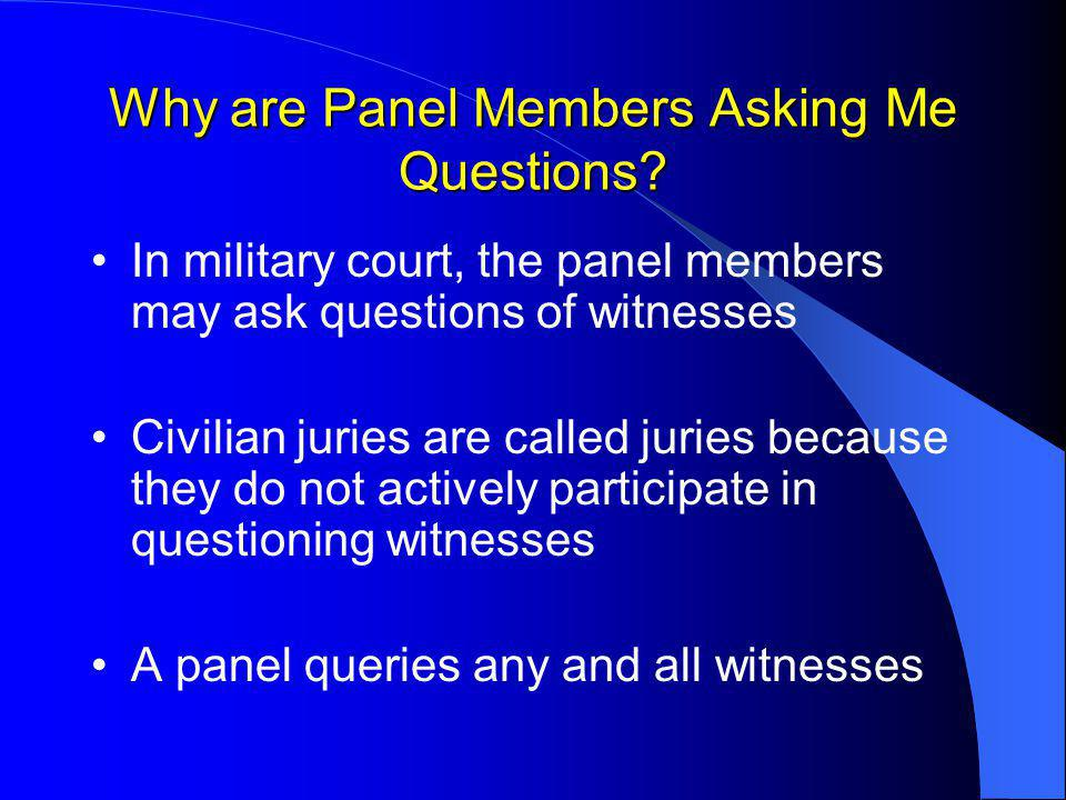 Why are Panel Members Asking Me Questions.