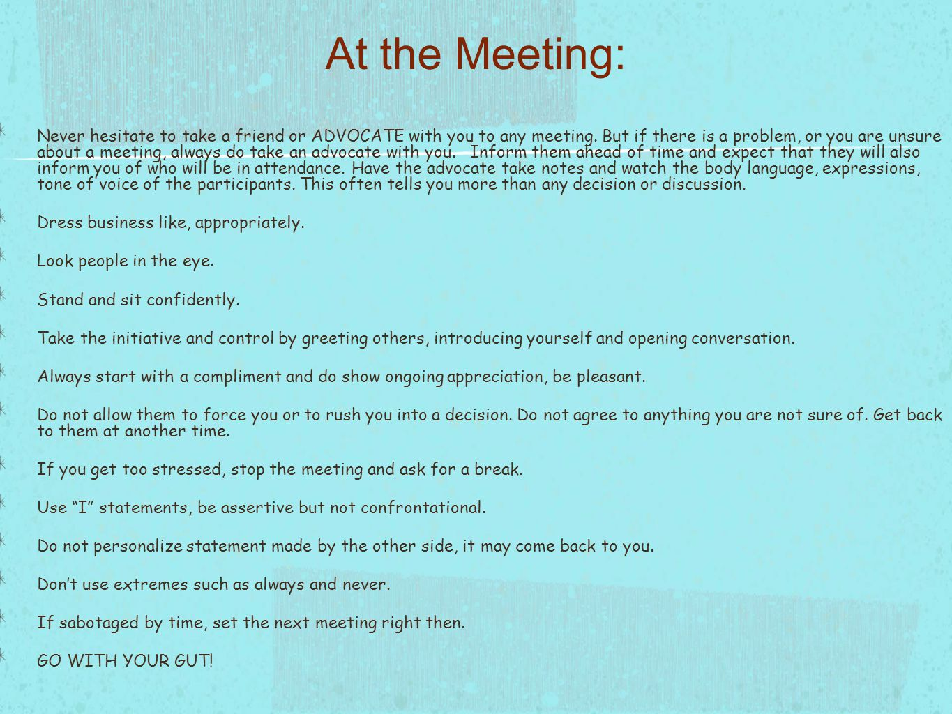 Never hesitate to take a friend or ADVOCATE with you to any meeting.