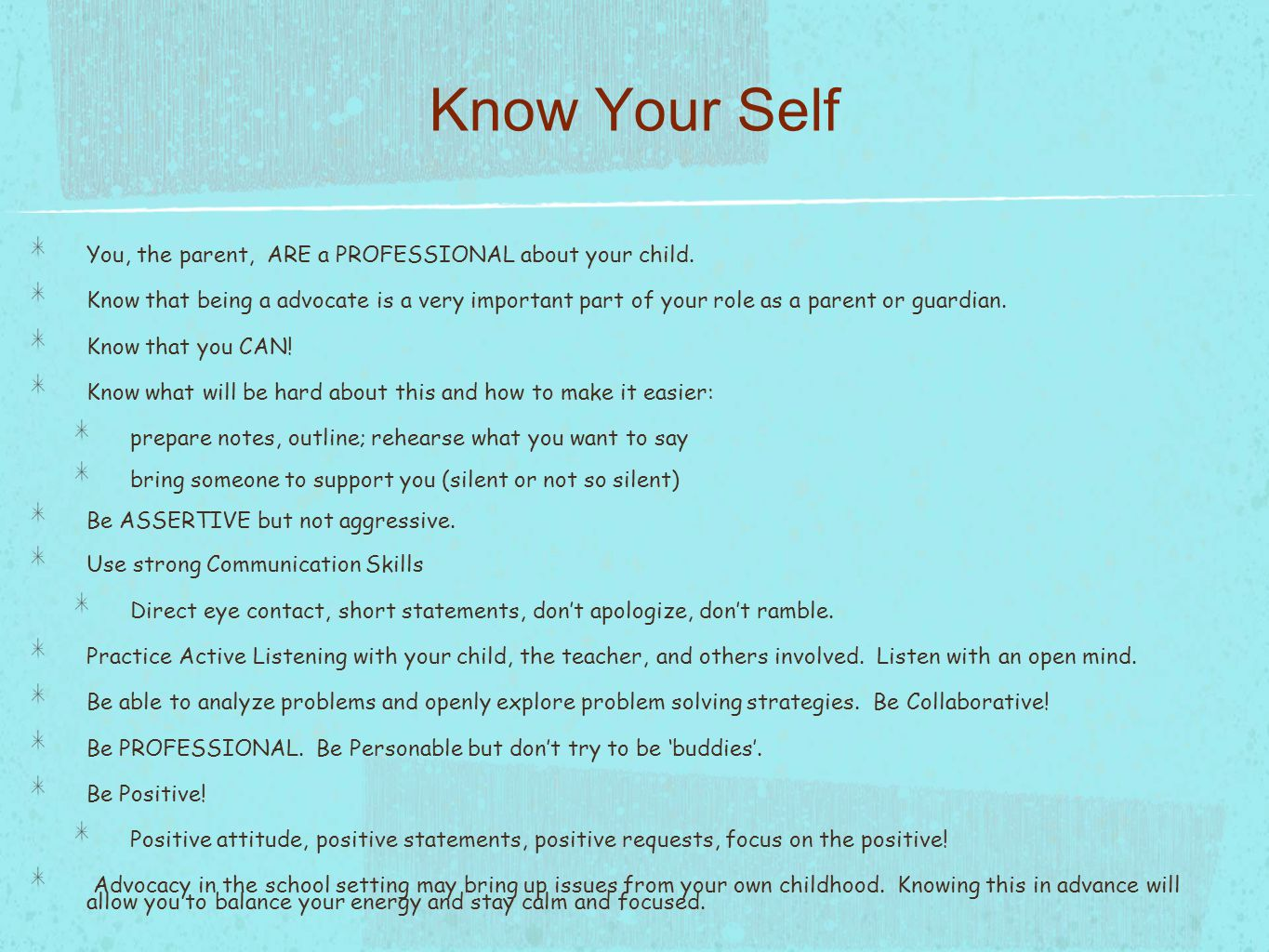 Know Your Self Your child is a student / individual first, and do not allow them to focus on deficits.