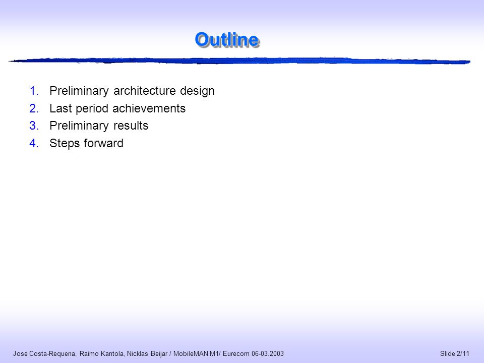 Slide 3/11 Jose Costa-Requena, Raimo Kantola, Nicklas Beijar / MobileMAN M1/ Eurecom 06-03.2003 Preliminary architecture design In order to analyse several routing schemes in a node and routing independent of physical layer it is required a modular architecture with differentiated elements.