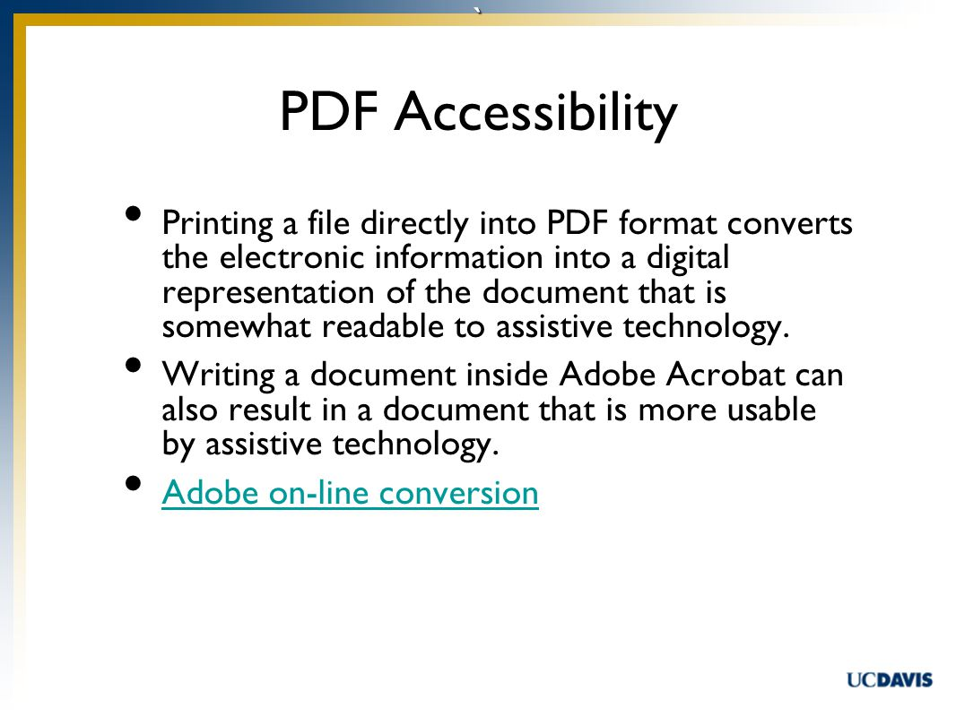 ` PDF Accessibility Printing a file directly into PDF format converts the electronic information into a digital representation of the document that is somewhat readable to assistive technology.
