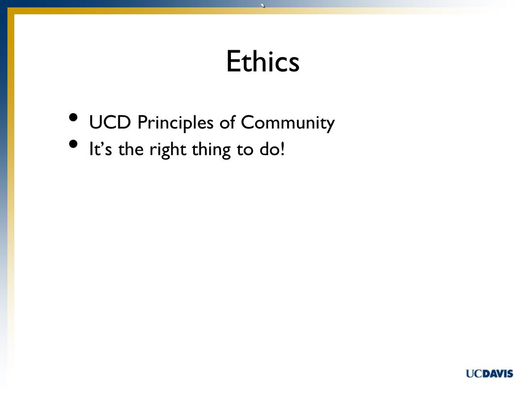 ` UCD Principles of Community It's the right thing to do! Ethics
