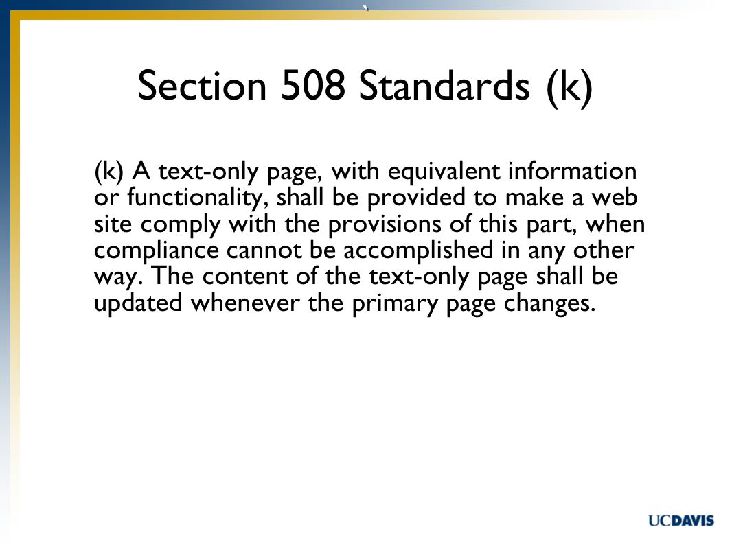 ` (k) A text-only page, with equivalent information or functionality, shall be provided to make a web site comply with the provisions of this part, when compliance cannot be accomplished in any other way.
