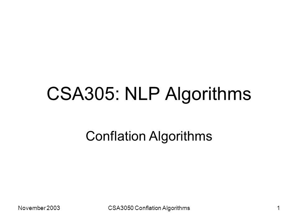 November 2003CSA3050 Conflation Algorithms1 CSA305: NLP Algorithms Conflation Algorithms