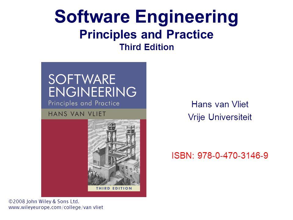 Software Engineering Principles and Practice Third Edition Hans van Vliet Vrije Universiteit ISBN: 978-0-470-3146-9 ©2008 John Wiley & Sons Ltd. www.w