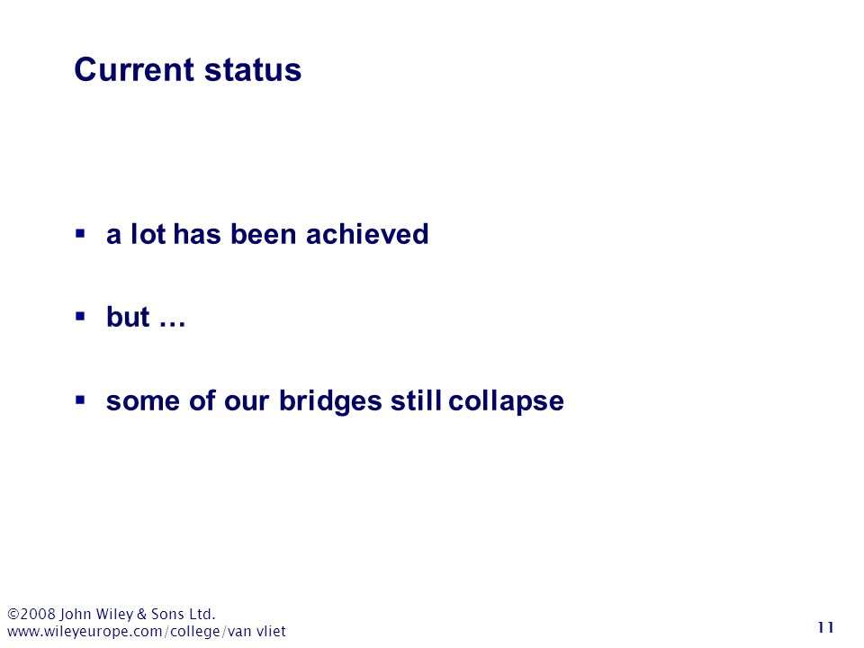 ©2008 John Wiley & Sons Ltd. www.wileyeurope.com/college/van vliet 11 Current status  a lot has been achieved  but …  some of our bridges still col