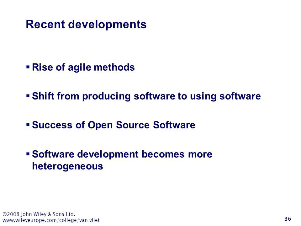 ©2008 John Wiley & Sons Ltd. www.wileyeurope.com/college/van vliet 36 Recent developments  Rise of agile methods  Shift from producing software to u