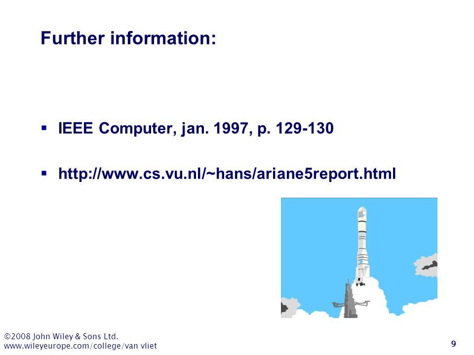 ©2008 John Wiley & Sons Ltd. www.wileyeurope.com/college/van vliet 9 Further information:  IEEE Computer, jan. 1997, p. 129-130  http://www.cs.vu.nl
