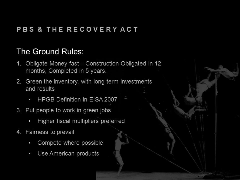 P B S & T H E R E C O V E R Y A C T The Ground Rules: 1.Obligate Money fast – Construction Obligated in 12 months, Completed in 5 years.