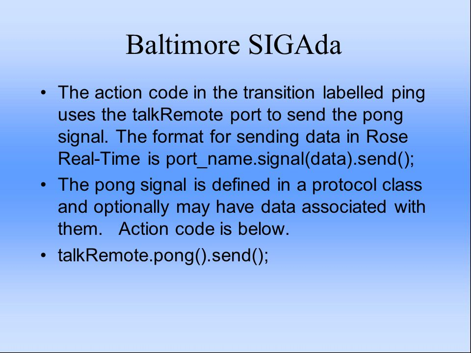 Baltimore SIGAda The action code in the transition labelled ping uses the talkRemote port to send the pong signal.