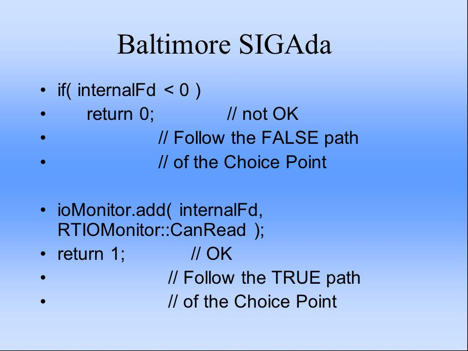 Baltimore SIGAda if( internalFd < 0 ) return 0;// not OK // Follow the FALSE path // of the Choice Point ioMonitor.add( internalFd, RTIOMonitor::CanRe