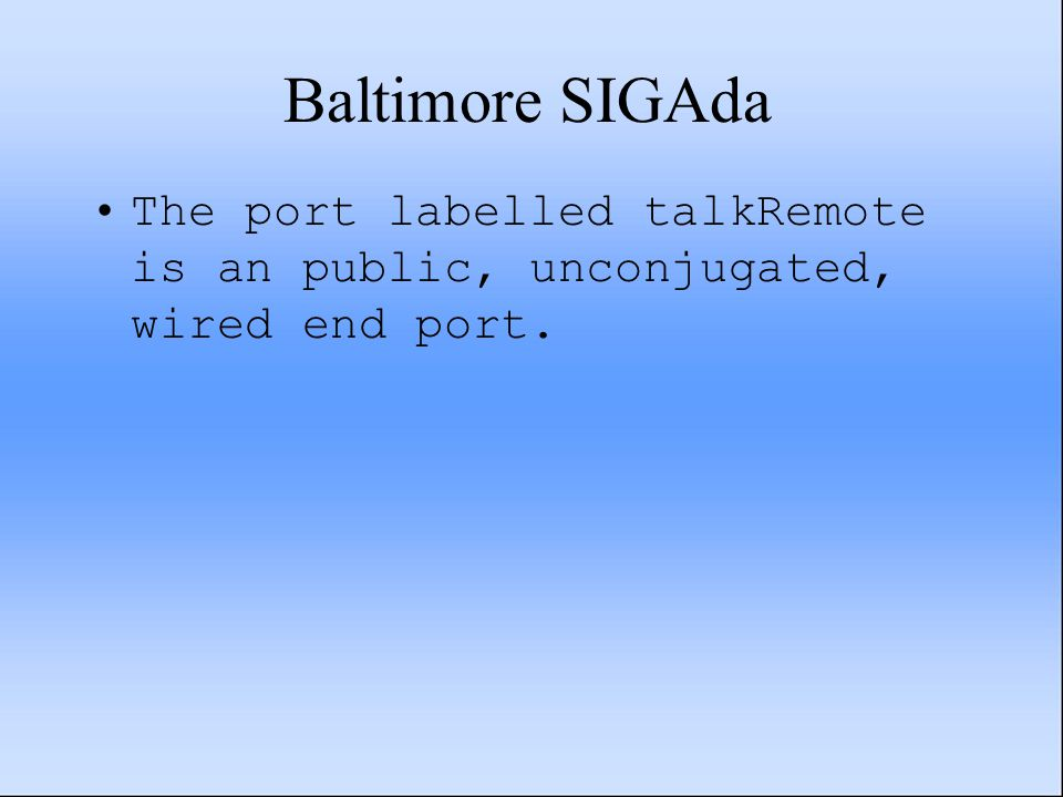 Baltimore SIGAda The port labelled talkRemote is an public, unconjugated, wired end port.