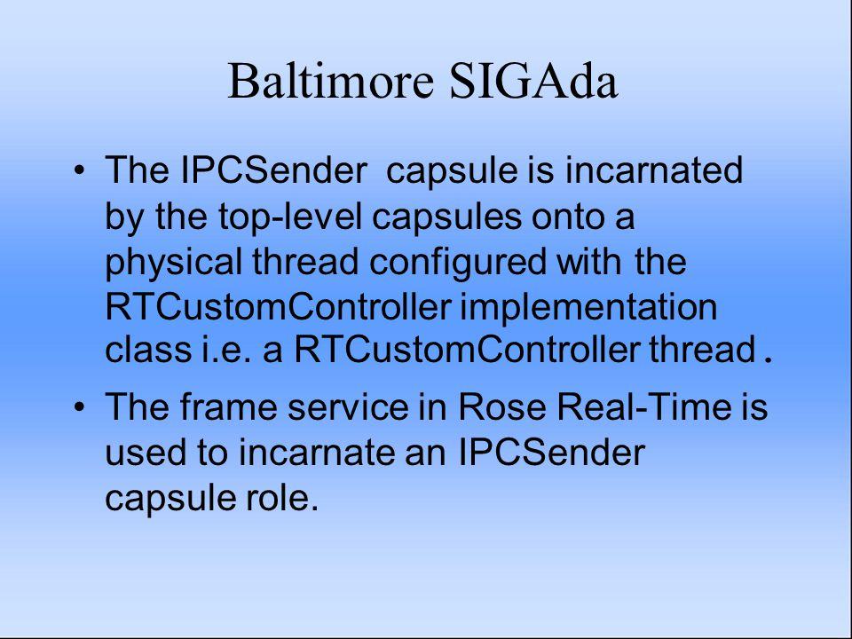 Baltimore SIGAda The IPCSender capsule is incarnated by the top-level capsules onto a physical thread configured with the RTCustomController implementation class i.e.