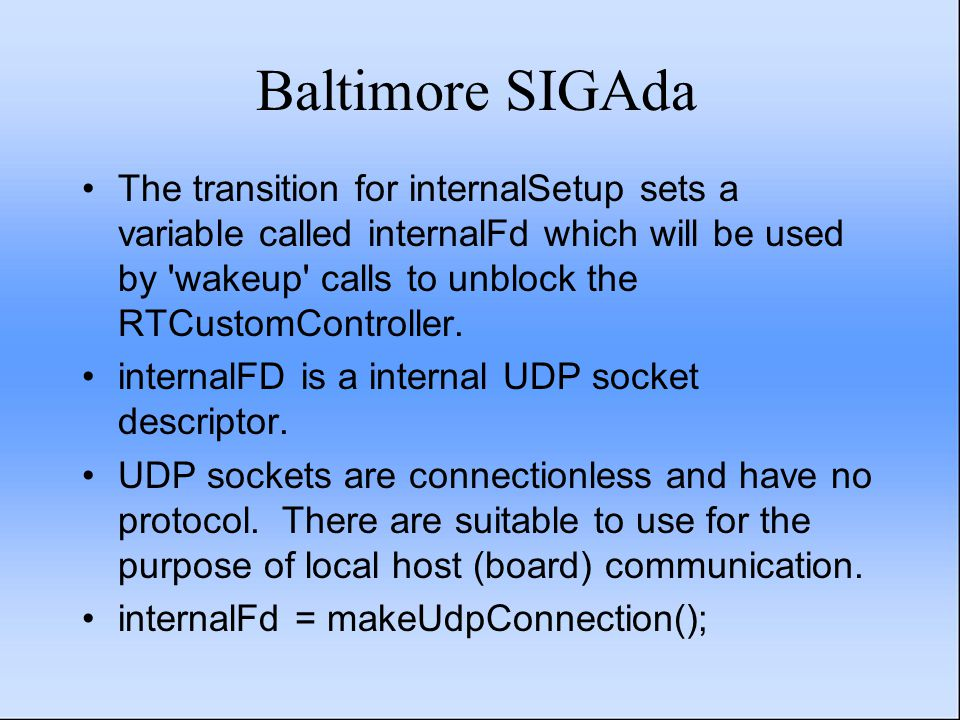 Baltimore SIGAda The transition for internalSetup sets a variable called internalFd which will be used by wakeup calls to unblock the RTCustomController.