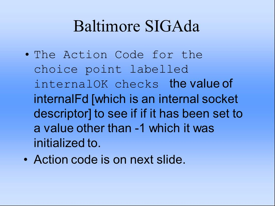 Baltimore SIGAda The Action Code for the choice point labelled internalOK checks the value of internalFd [which is an internal socket descriptor] to see if if it has been set to a value other than -1 which it was initialized to.