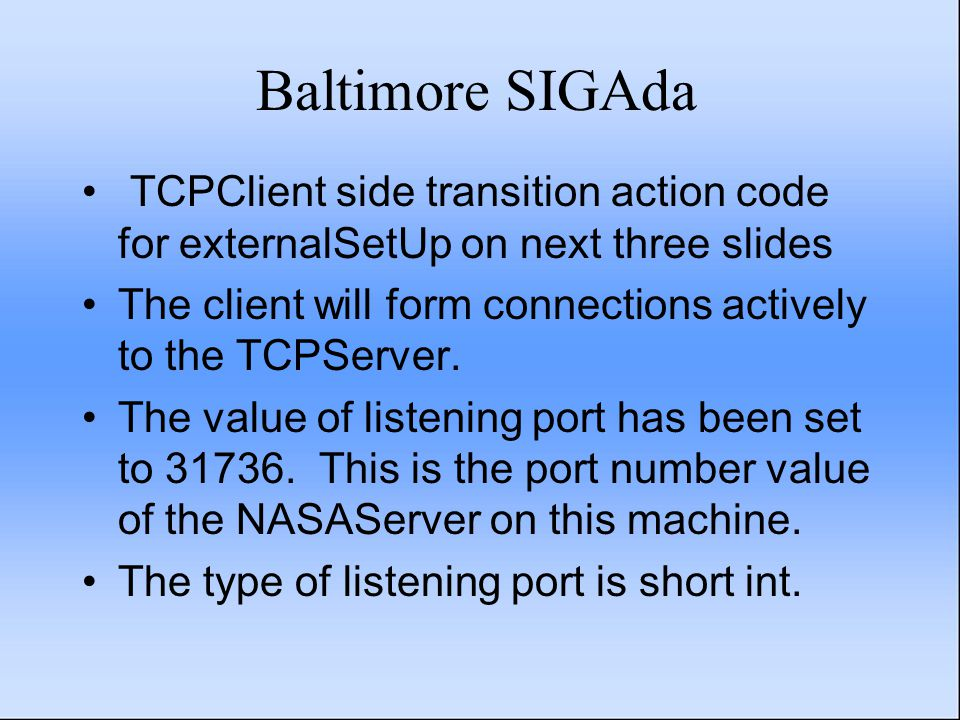 Baltimore SIGAda TCPClient side transition action code for externalSetUp on next three slides The client will form connections actively to the TCPServer.
