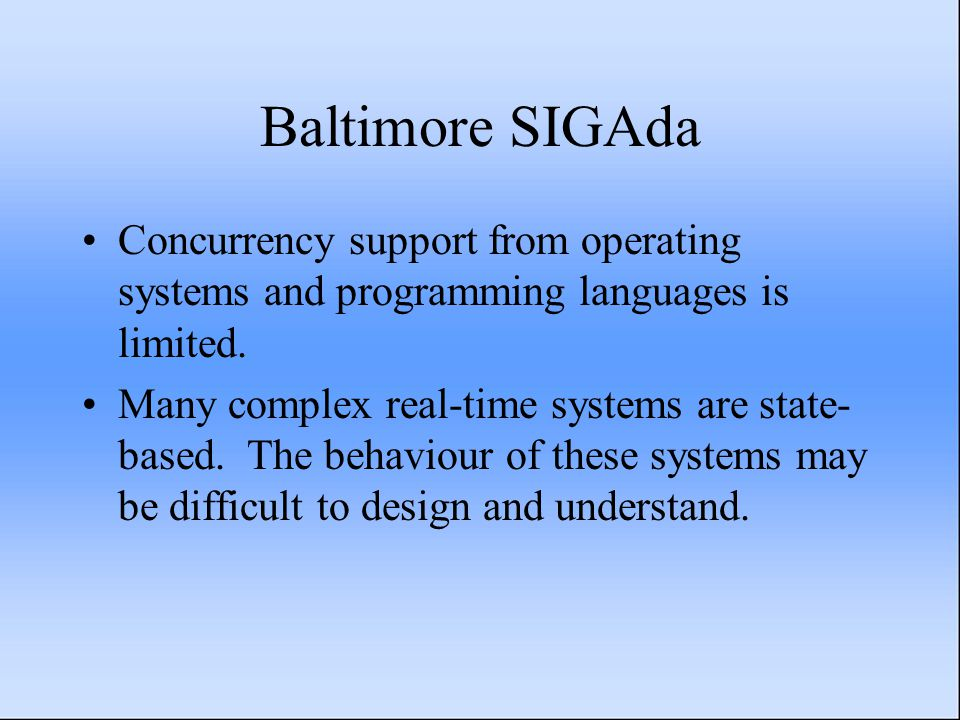 Baltimore SIGAda Concurrency support from operating systems and programming languages is limited.
