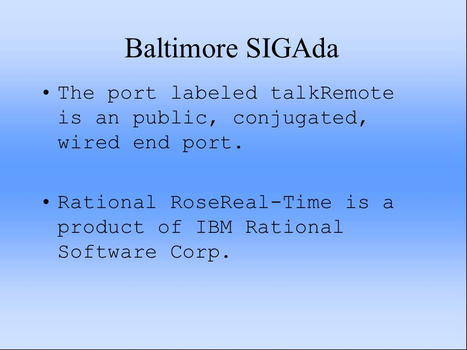 Baltimore SIGAda The port labeled talkRemote is an public, conjugated, wired end port. Rational RoseReal-Time is a product of IBM Rational Software Co