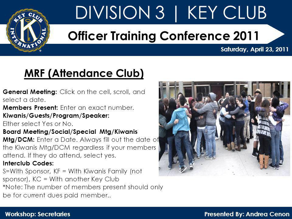Officer Training Conference 2011 Presented By: Andrea Cenon Workshop: Secretaries DIVISION 3 | KEY CLUB Saturday, April 23, 2011 MRF (Attendance Club)