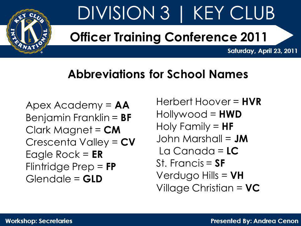 Officer Training Conference 2011 Presented By: Andrea Cenon Workshop: Secretaries DIVISION 3 | KEY CLUB Saturday, April 23, 2011 Abbreviations for Sch