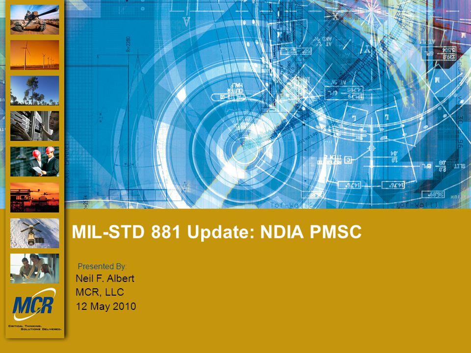 presented by: Presented By: MIL-STD 881 Update: NDIA PMSC Neil F. Albert MCR, LLC 12 May 2010