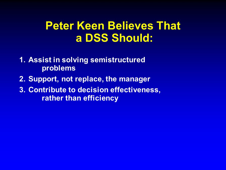 Peter Keen Believes That a DSS Should: 1. Assist in solving semistructured problems 2.