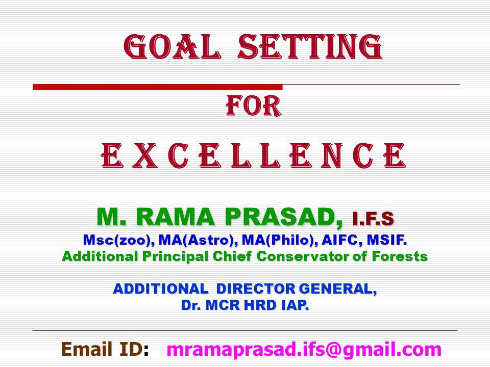 M. RAMA PRASAD, I.F.S Msc(zoo), MA(Astro), MA(Philo), AIFC, MSIF. Additional Principal Chief Conservator of Forests ADDITIONAL DIRECTOR GENERAL, Dr. M