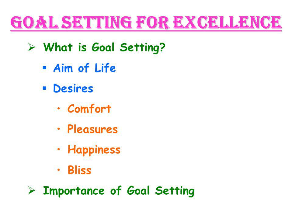 GOAL SETTING FOR EXCELLENCE  What is Goal Setting.