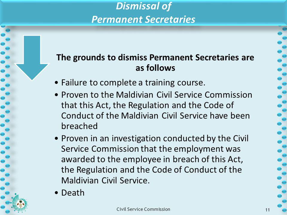 Click to edit Master title style Click to edit Master text styles – Second level Third level – Fourth level » Fifth level Civil Service Commission The grounds to dismiss Permanent Secretaries are as follows Failure to complete a training course.