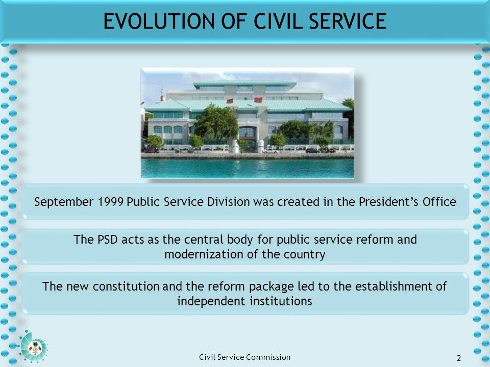 Click to edit Master title style Click to edit Master text styles – Second level Third level – Fourth level » Fifth level Civil Service Commission 2 September 1999 Public Service Division was created in the President's Office The PSD acts as the central body for public service reform and modernization of the country The new constitution and the reform package led to the establishment of independent institutions EVOLUTION OF CIVIL SERVICE