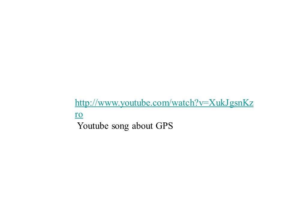 http://www.youtube.com/watch?v=XukJgsnKz ro Youtube song about GPS