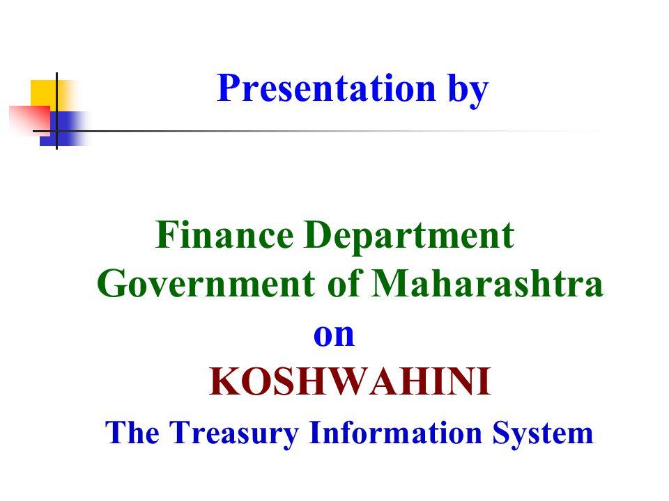 Presentation by Finance Department Government of Maharashtra on KOSHWAHINI The Treasury Information System