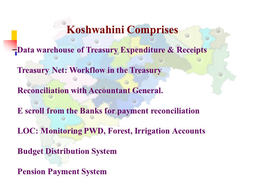 Koshwahini Comprises Data warehouse of Treasury Expenditure & Receipts Treasury Net: Workflow in the Treasury Reconciliation with Accountant General.