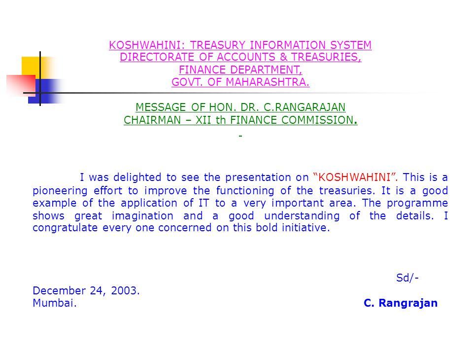 KOSHWAHINI: TREASURY INFORMATION SYSTEM DIRECTORATE OF ACCOUNTS & TREASURIES, FINANCE DEPARTMENT, GOVT. OF MAHARASHTRA. MESSAGE OF HON. DR. C.RANGARAJ